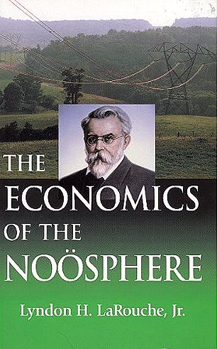 Lyndon LaRouche publishes book titled 'Economics of the Noösphere,' developing on the ideas of Vladimir Vernadsky