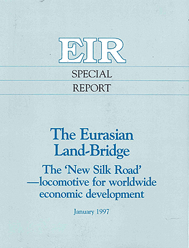 Special report published by EIR in 1997 titled 'The Eurasian Landbridge: The New Silk Road — Locomotive For Worldwide Economic Development.'