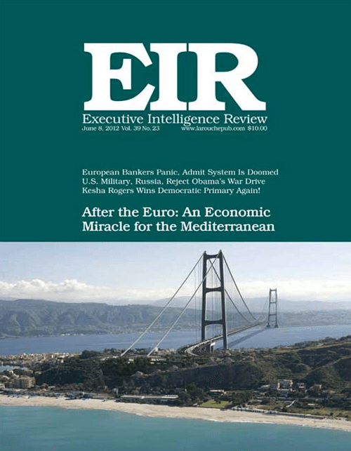 Special Report published by EIR titled: 'There Is Life After The Euro: An Economic Miracle for Southern Europe & the Mediterranean' detailing a reconstruction plan for the nations of the European continent